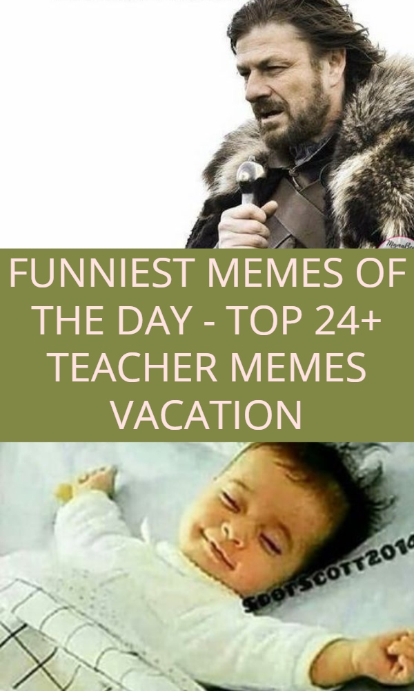 TOP 24+ TEACHER MEMES VACATION